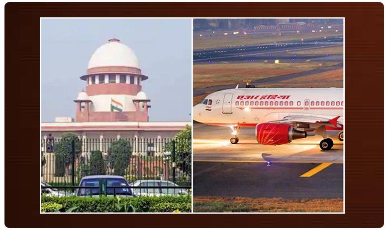 Air India full capacity flights, కేంద్ర ప్రభుత్వంపై సుప్రీం కోర్టు వ్యంగ్యాస్త్రం